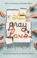 Cover image for Eat pray love made me do it : life journeys inspired by the bestselling memoir.
