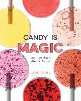Cover image for Candy is magic : real ingredients, modern recipes