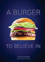 Cover image for A burger to believe in : recipes and fundamentals