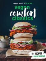 Cover image for Hot for food vegan comfort classics : 101 recipes to feed your face