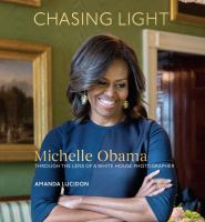 Cover image for Chasing light : Michelle Obama through the lens of a White House photographer
