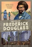 Cover image for The life of Frederick Douglass : a graphic narrative of a slave's journey from bondage to freedom