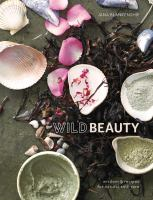 Cover image for Wild beauty : wisdom & recipes for natural self-care