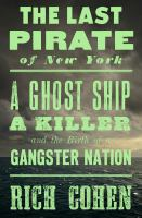 Cover image for The last pirate of New York : a ghost ship, a killer, and the birth of a gangster nation