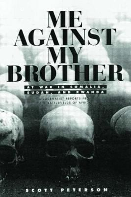 Cover image for Me against my brother : at war in Somalia, Sudan, and Rwanda : a journalist reports from the battlefields of Africa