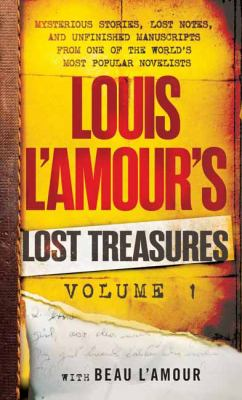 Cover image for Louis L'Amour's lost treasures. Volume 1, Unfinished manuscripts, mysterious stories, and lost notes from one of the world's most popular novelists