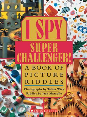 Cover image for I spy super challenger! : a book of picture riddles