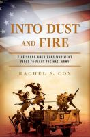 Cover image for Into dust and fire : five young Americans who went first to fight the Nazi army