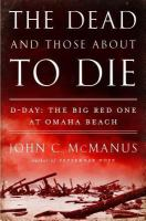 Cover image for The dead and those about to die : D-Day : the Big Red One at Omaha Beach