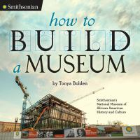 Cover image for How to build a museum : Smithsonian's National Museum of African American History and Culture