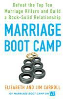 Cover image for Marriage boot camp : defeat the top ten marriage killers and build a rock-solid relationship