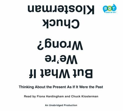 Cover image for But what if we're wrong? : thinking about the present as if it were the past