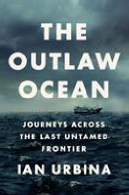 Cover image for The outlaw ocean : journeys across the last untamed frontier