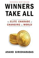 Cover image for Winners take all : the elite charade of changing the world