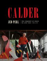 Cover image for Calder : the conquest of space : the later years : 1940-1976