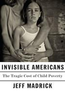Cover image for Invisible Americans : the tragic cost of child poverty