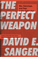 Cover image for The perfect weapon : war, sabotage, and fear in the cyber age
