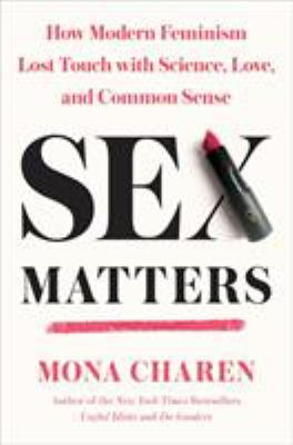 Cover image for Sex matters : how modern feminism lost touch with science, love, and common sense