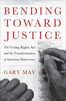 Cover image for Bending toward justice : the Voting Rights Act and the transformation of American democracy