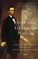 Cover image for A just and generous nation : Abraham Lincoln and the fight for American opportunity