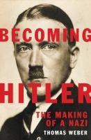 Cover image for Becoming Hitler : the making of a Nazi