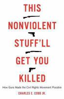 Cover image for This nonviolent stuff'll get you killed : how guns made the civil rights movement possible