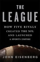 Cover image for The League : how five rivals created the NFL and launched a sports empire