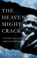 Cover image for The heavens might crack : the death and legacy of Martin Luther King Jr.