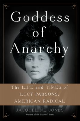 Cover image for Goddess of anarchy : the life and times of Lucy Parsons, American radical
