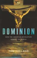 Cover image for Dominion : how the Christian revolution remade the world