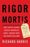 Cover image for Rigor mortis : how sloppy science creates worthless cures, crushes hope, and wastes billions