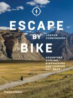Cover image for Escape by bike : adventure cycling, bikepacking and touring off-road : with over 200 illustrations