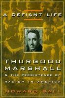 Cover image for A defiant life : Thurgood Marshall and the persistence of racism in America