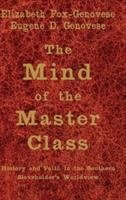 Cover image for The mind of the master class : history and faith in the Southern slaveholders' worldview