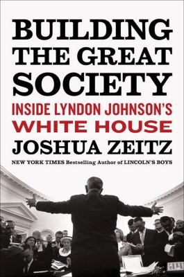 Cover image for Building the Great Society : inside Lyndon Johnson's White House