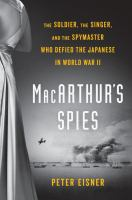 Cover image for MacArthur's spies : the soldier, the singer, and the spymaster who defied the Japanese in World War II