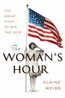 Cover image for The woman's hour : the great fight to win the vote