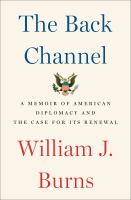 Cover image for The back channel : a memoir of American diplomacy and the case for its renewal