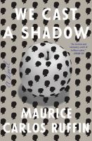 Cover image for We cast a shadow : a novel