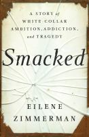 Cover image for Smacked : a story of white-collar ambition, addiction, and tragedy
