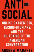 Cover image for Antisocial : online extremists, techno-utopians, and the hijacking of the American conversation