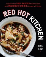 Cover image for Red hot kitchen : classic Asian chili sauces from scratch and delicious dishes to make with them