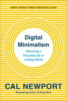 Cover image for Digital minimalism : choosing a focused life in a noisy world