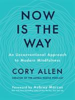 Cover image for Now is the way : an unconventional approach to modern mindfulness
