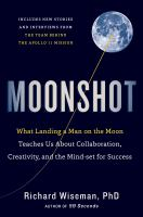 Cover image for Moonshot : what landing a man on the moon teaches us about collaboration, creativity, and the mindset for success