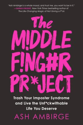 Cover image for The middle finger project : trash your imposter syndrome and live the unf*ckwithable life you deserve