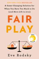 Cover image for Fair play : a game-changing solution for when you have too much to do (and more life to live)