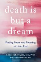Cover image for Death is but a dream : finding hope and meaning at life's end