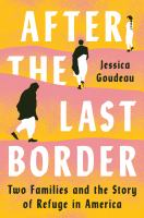 Cover image for After the last border : two families and the story of refuge in America