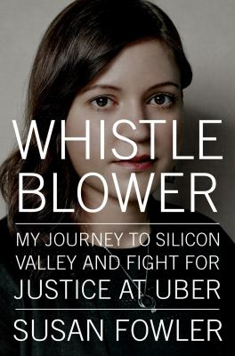 Cover image for Whistleblower : my journey to Silicon Valley and fight for justice at Uber